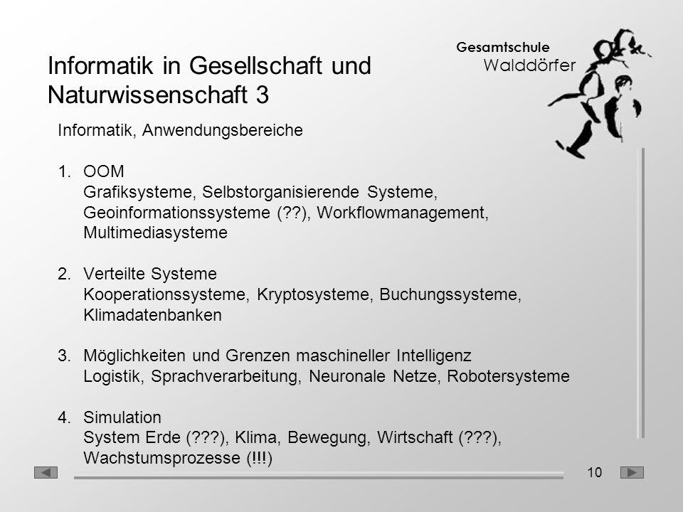 10 Gesamtschule Walddörfer Informatik, Anwendungsbereiche 1.OOM Grafiksysteme, Selbstorganisierende Systeme, Geoinformationssysteme (??), Workflowmana