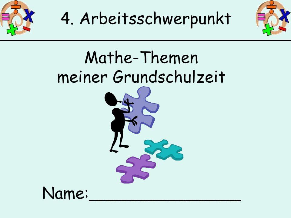 4. Arbeitsschwerpunkt Mathe-Themen meiner Grundschulzeit Name:_______________