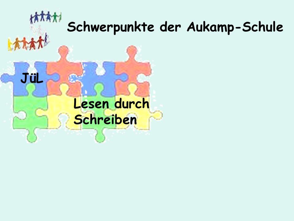 Schwerpunkte der Aukamp-Schule JüL Lesen durch Schreiben
