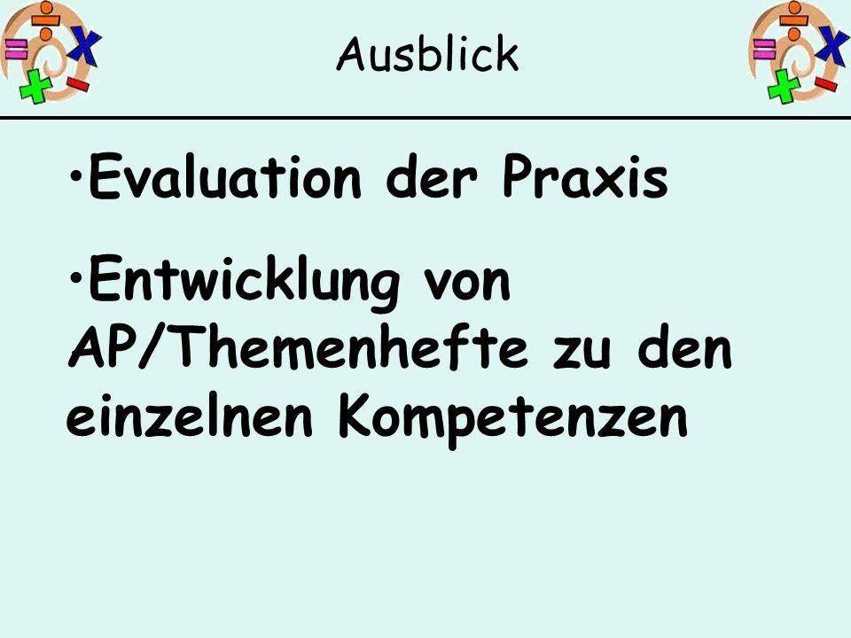 Evaluation der Praxis Entwicklung von AP/Themenhefte zu den einzelnen Kompetenzen Ausblick