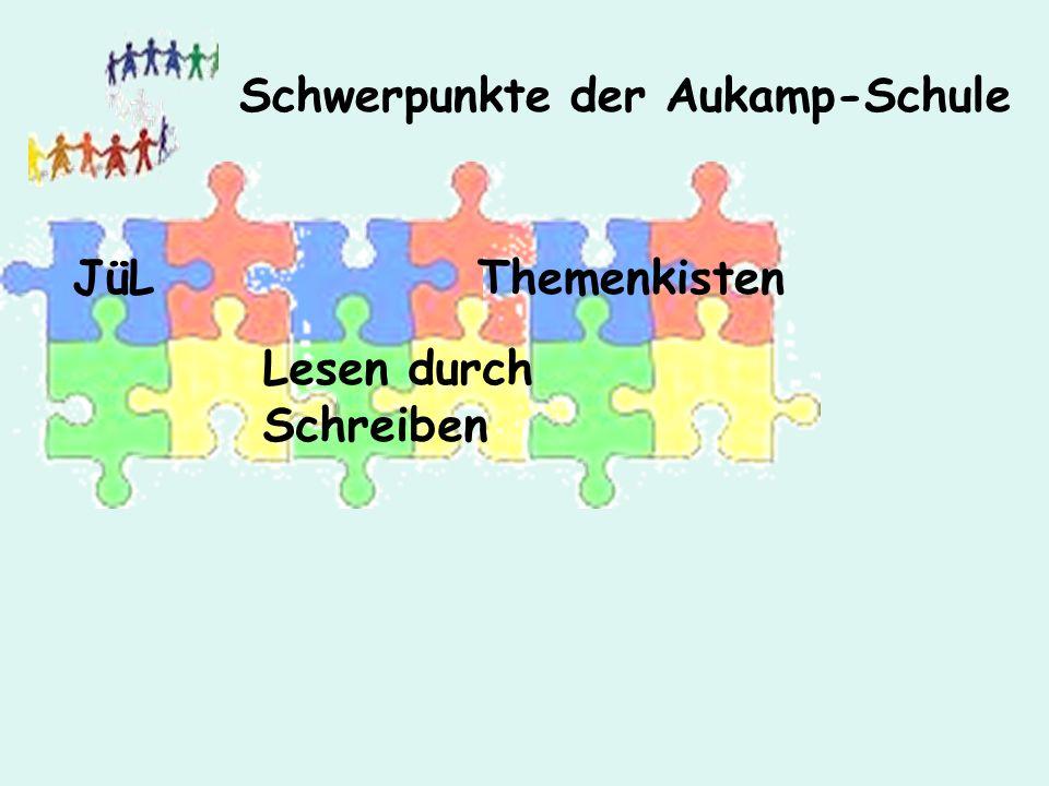 Schwerpunkte der Aukamp-Schule JüL Lesen durch Schreiben Themenkisten