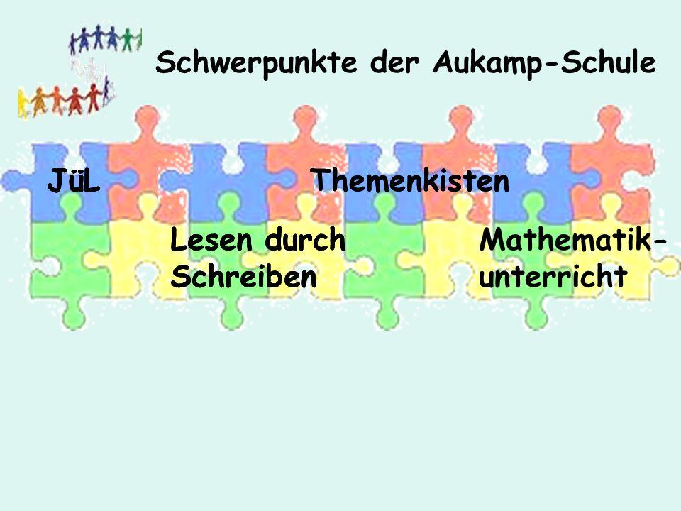 Schwerpunkte der Aukamp-Schule JüL Lesen durch Schreiben Themenkisten Mathematik- unterricht JüL Lesen durch Schreiben ThemenkistenJüL Lesen durch Schreiben
