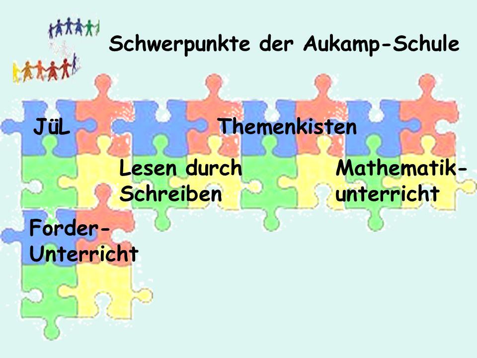 Schwerpunkte der Aukamp-Schule Mathematik- unterricht ThemenkistenJüL Lesen durch Schreiben Forder- Unterricht