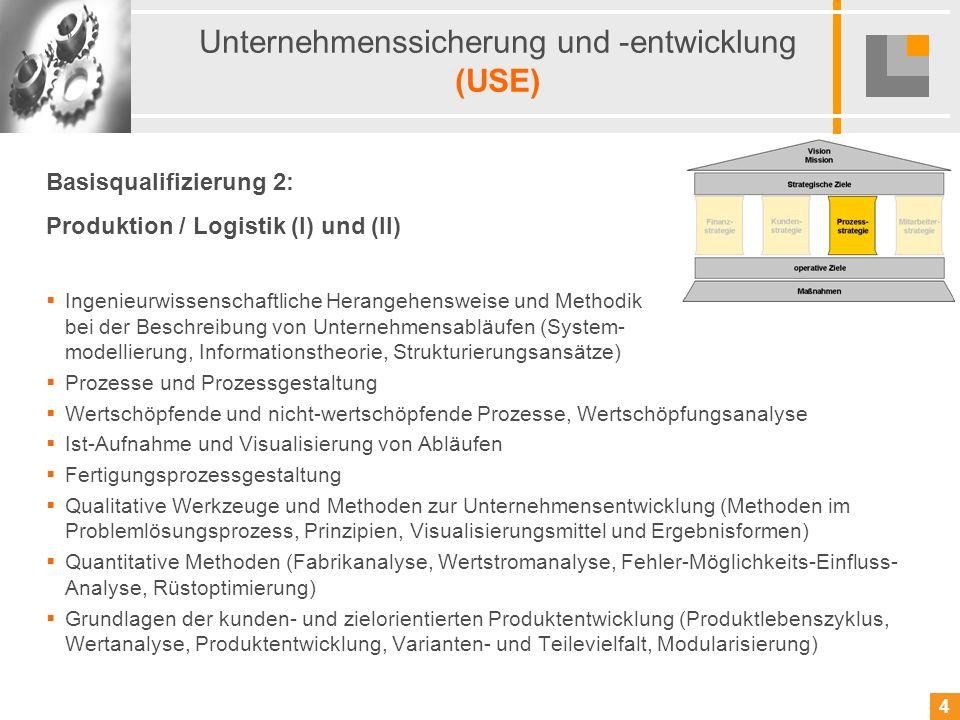 4 4 Unternehmenssicherung und -entwicklung (USE) Basisqualifizierung 2: Produktion / Logistik (I) und (II) Ingenieurwissenschaftliche Herangehensweise