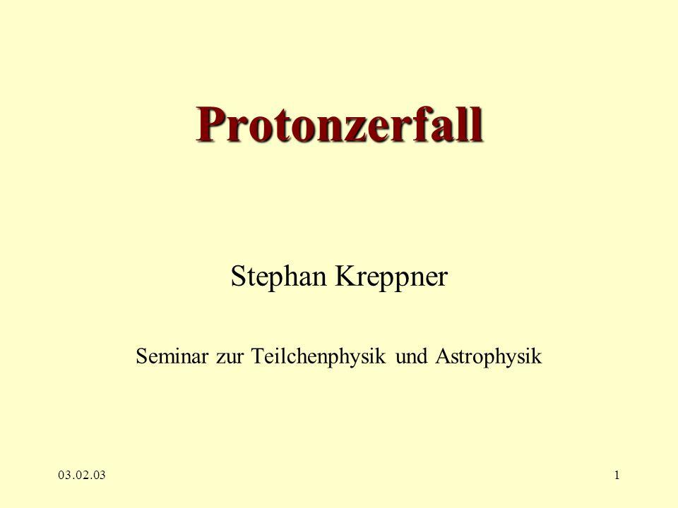 03.02.031 Protonzerfall Stephan Kreppner Seminar zur Teilchenphysik und Astrophysik