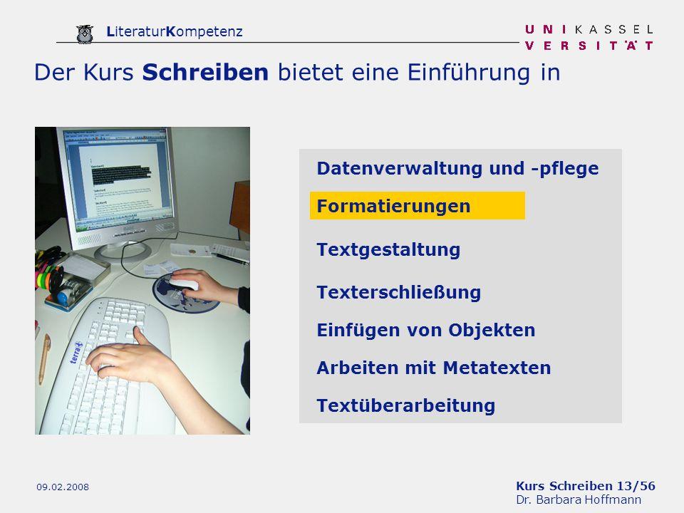 Kurs Schreiben 13/56 Dr. Barbara Hoffmann LiteraturKompetenz 09.02.2008 Der Kurs Schreiben bietet eine Einführung in Datenverwaltung und -pflege Forma