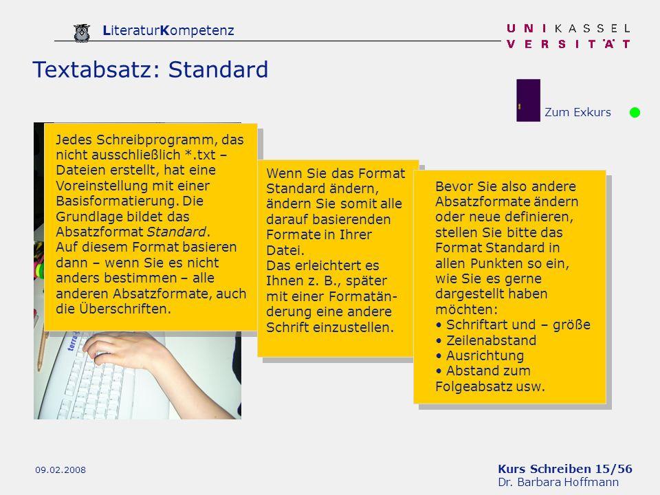 Kurs Schreiben 15/56 Dr. Barbara Hoffmann LiteraturKompetenz 09.02.2008 Textabsatz: Standard Jedes Schreibprogramm, das nicht ausschließlich *.txt – D
