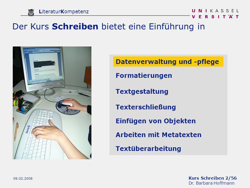 Kurs Schreiben 2/56 Dr. Barbara Hoffmann LiteraturKompetenz 09.02.2008 Der Kurs Schreiben bietet eine Einführung in Datenverwaltung und -pflege Format