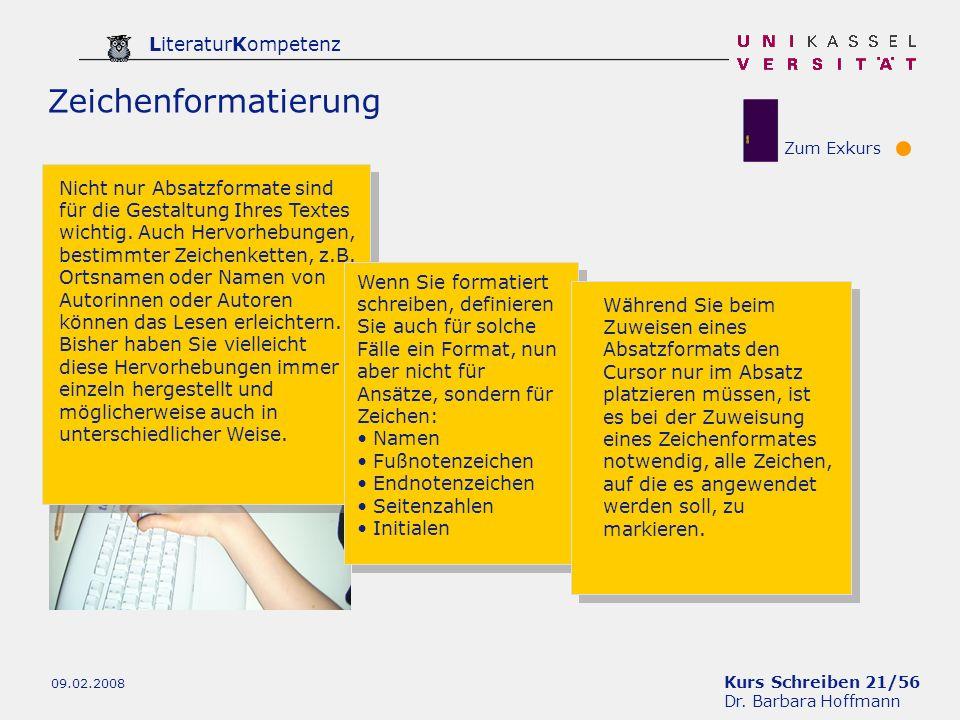 Kurs Schreiben 21/56 Dr. Barbara Hoffmann LiteraturKompetenz 09.02.2008 Zeichenformatierung Nicht nur Absatzformate sind für die Gestaltung Ihres Text