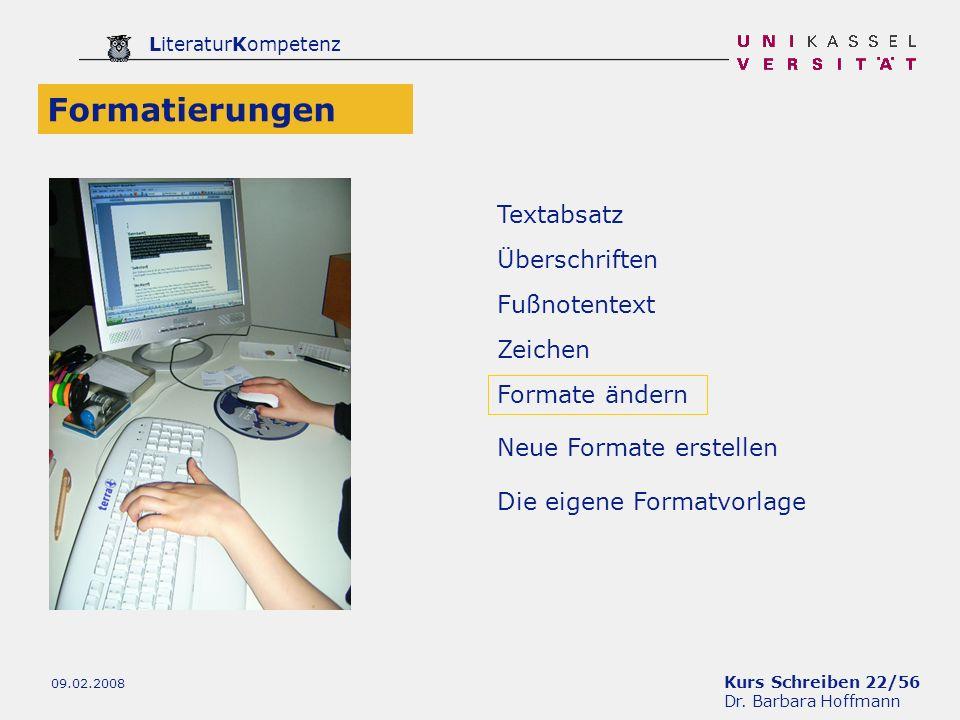 Kurs Schreiben 22/56 Dr. Barbara Hoffmann LiteraturKompetenz 09.02.2008 Textabsatz Zeichen Überschriften Neue Formate erstellen Formate ändern Fußnote