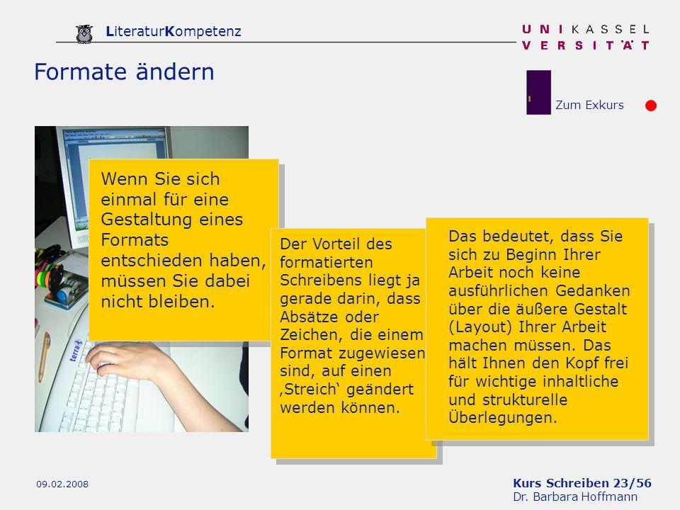 Kurs Schreiben 23/56 Dr. Barbara Hoffmann LiteraturKompetenz 09.02.2008 Formate ändern Wenn Sie sich einmal für eine Gestaltung eines Formats entschie
