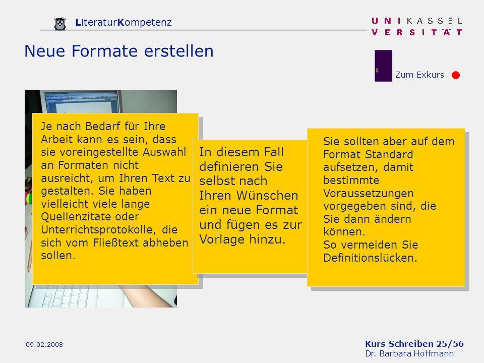 Kurs Schreiben 25/56 Dr. Barbara Hoffmann LiteraturKompetenz 09.02.2008 Neue Formate erstellen Je nach Bedarf für Ihre Arbeit kann es sein, dass sie v