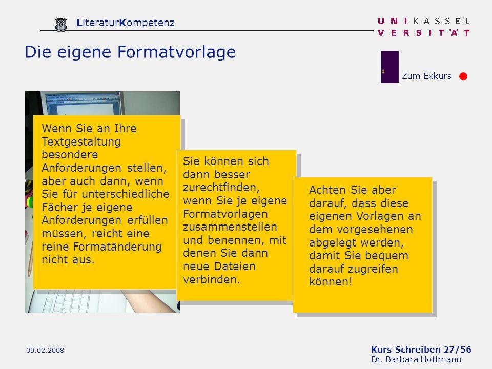 Kurs Schreiben 27/56 Dr. Barbara Hoffmann LiteraturKompetenz 09.02.2008 Die eigene Formatvorlage Wenn Sie an Ihre Textgestaltung besondere Anforderung