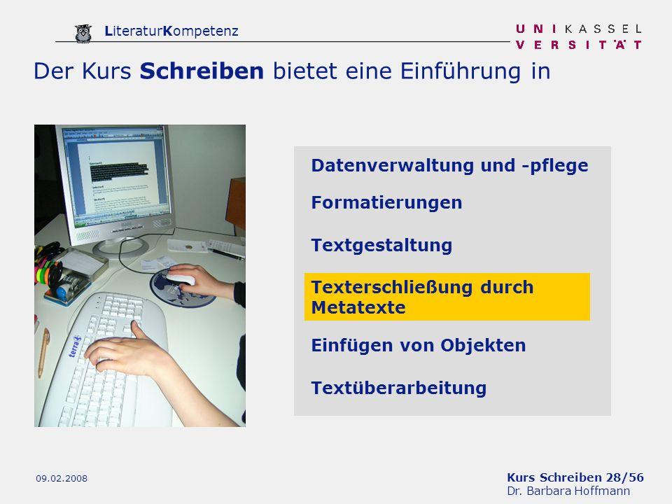Kurs Schreiben 28/56 Dr. Barbara Hoffmann LiteraturKompetenz 09.02.2008 Der Kurs Schreiben bietet eine Einführung in Datenverwaltung und -pflege Forma