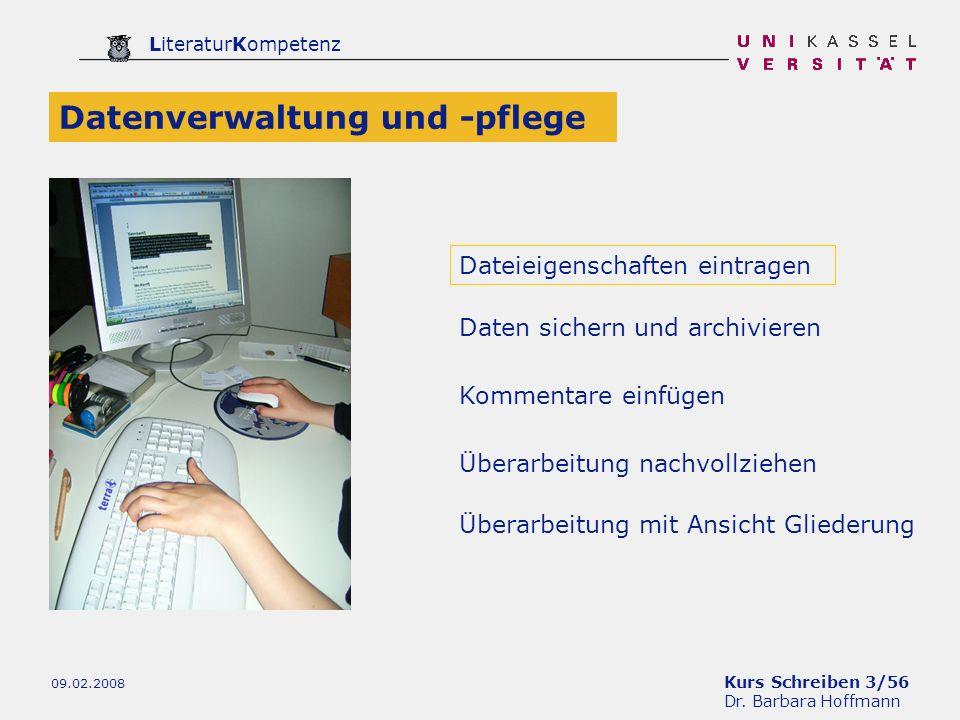 Kurs Schreiben 3/56 Dr. Barbara Hoffmann LiteraturKompetenz 09.02.2008 Dateieigenschaften eintragen Datenverwaltung und -pflege Daten sichern und arch