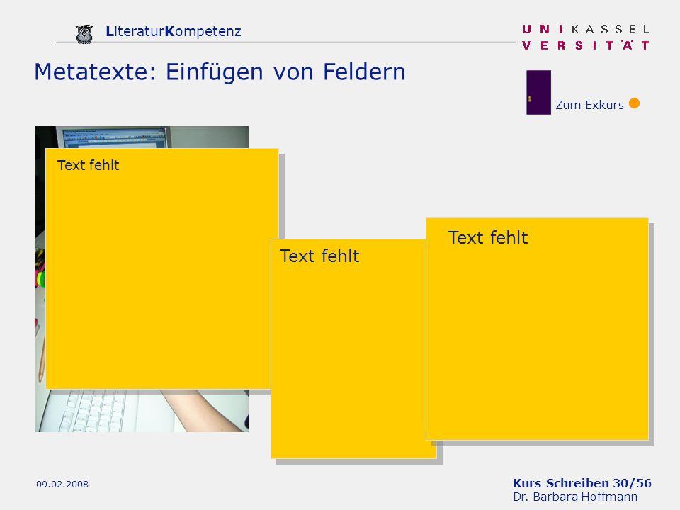 Kurs Schreiben 30/56 Dr. Barbara Hoffmann LiteraturKompetenz 09.02.2008 Metatexte: Einfügen von Feldern Zum Exkurs Text fehlt