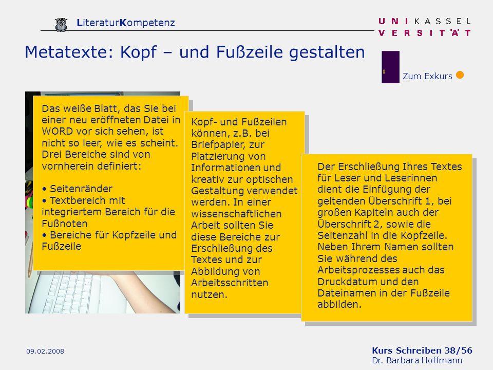 Kurs Schreiben 38/56 Dr. Barbara Hoffmann LiteraturKompetenz 09.02.2008 Metatexte: Kopf – und Fußzeile gestalten Zum Exkurs Das weiße Blatt, das Sie b