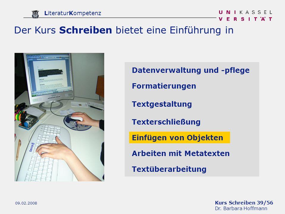 Kurs Schreiben 39/56 Dr. Barbara Hoffmann LiteraturKompetenz 09.02.2008 Der Kurs Schreiben bietet eine Einführung in Datenverwaltung und -pflege Forma