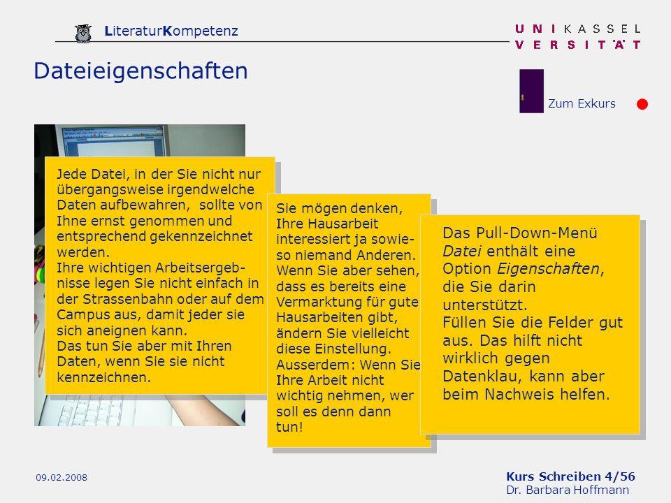 Kurs Schreiben 4/56 Dr. Barbara Hoffmann LiteraturKompetenz 09.02.2008 Dateieigenschaften Jede Datei, in der Sie nicht nur übergangsweise irgendwelche