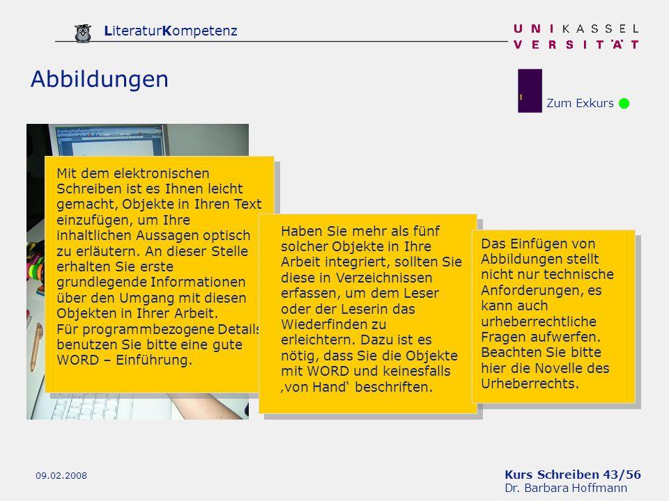 Kurs Schreiben 43/56 Dr. Barbara Hoffmann LiteraturKompetenz 09.02.2008 Zum Exkurs Abbildungen Mit dem elektronischen Schreiben ist es Ihnen leicht ge