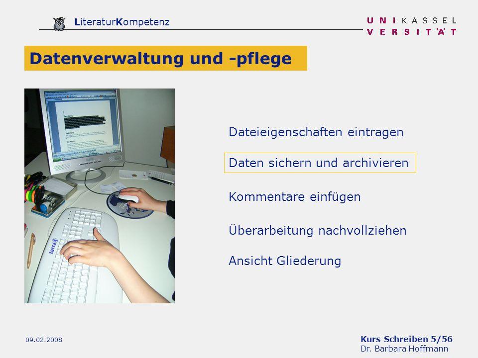 Kurs Schreiben 5/56 Dr. Barbara Hoffmann LiteraturKompetenz 09.02.2008 Dateieigenschaften eintragen Datenverwaltung und -pflege Daten sichern und arch