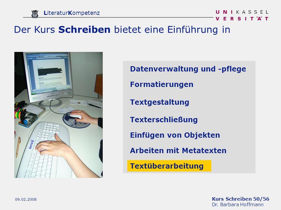 Kurs Schreiben 50/56 Dr. Barbara Hoffmann LiteraturKompetenz 09.02.2008 Der Kurs Schreiben bietet eine Einführung in Datenverwaltung und -pflege Forma