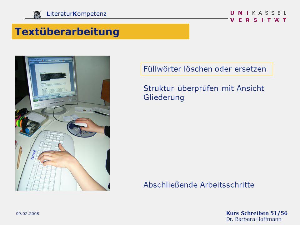Kurs Schreiben 51/56 Dr. Barbara Hoffmann LiteraturKompetenz 09.02.2008 Textüberarbeitung Abschließende Arbeitsschritte Struktur überprüfen mit Ansich