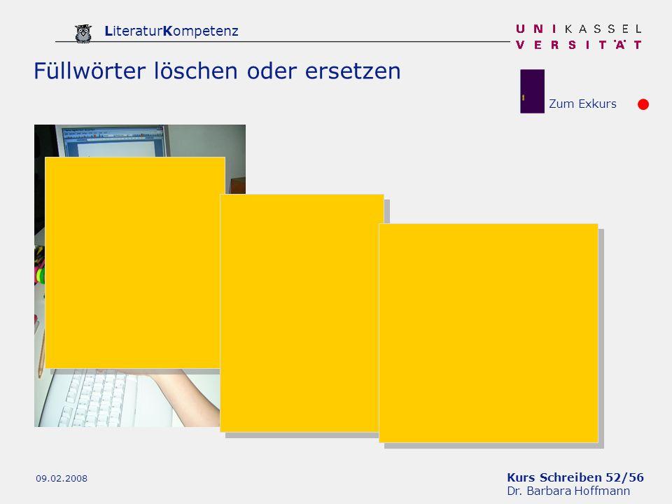 Kurs Schreiben 52/56 Dr. Barbara Hoffmann LiteraturKompetenz 09.02.2008 Füllwörter löschen oder ersetzen Zum Exkurs