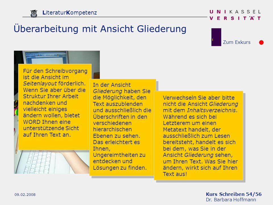 Kurs Schreiben 54/56 Dr. Barbara Hoffmann LiteraturKompetenz 09.02.2008 Überarbeitung mit Ansicht Gliederung Für den Schreibvorgang ist die Ansicht im