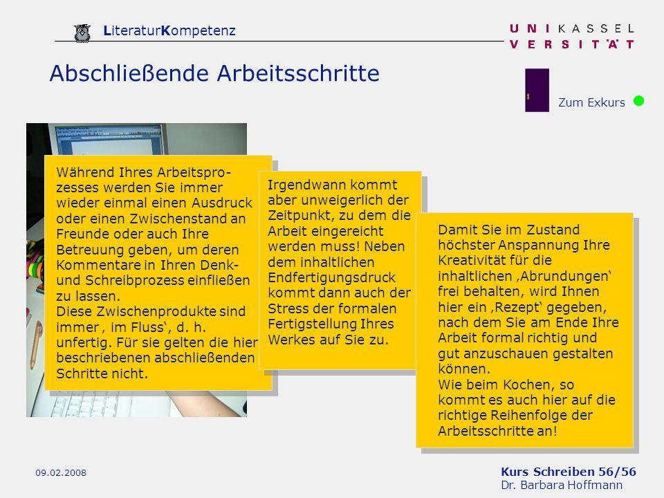 Kurs Schreiben 56/56 Dr. Barbara Hoffmann LiteraturKompetenz 09.02.2008 Abschließende Arbeitsschritte Während Ihres Arbeitspro- zesses werden Sie imme