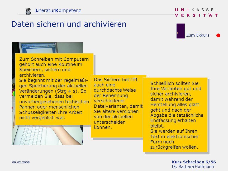Kurs Schreiben 6/56 Dr. Barbara Hoffmann LiteraturKompetenz 09.02.2008 Daten sichern und archivieren Zum Schreiben mit Computern gehört auch eine Rout