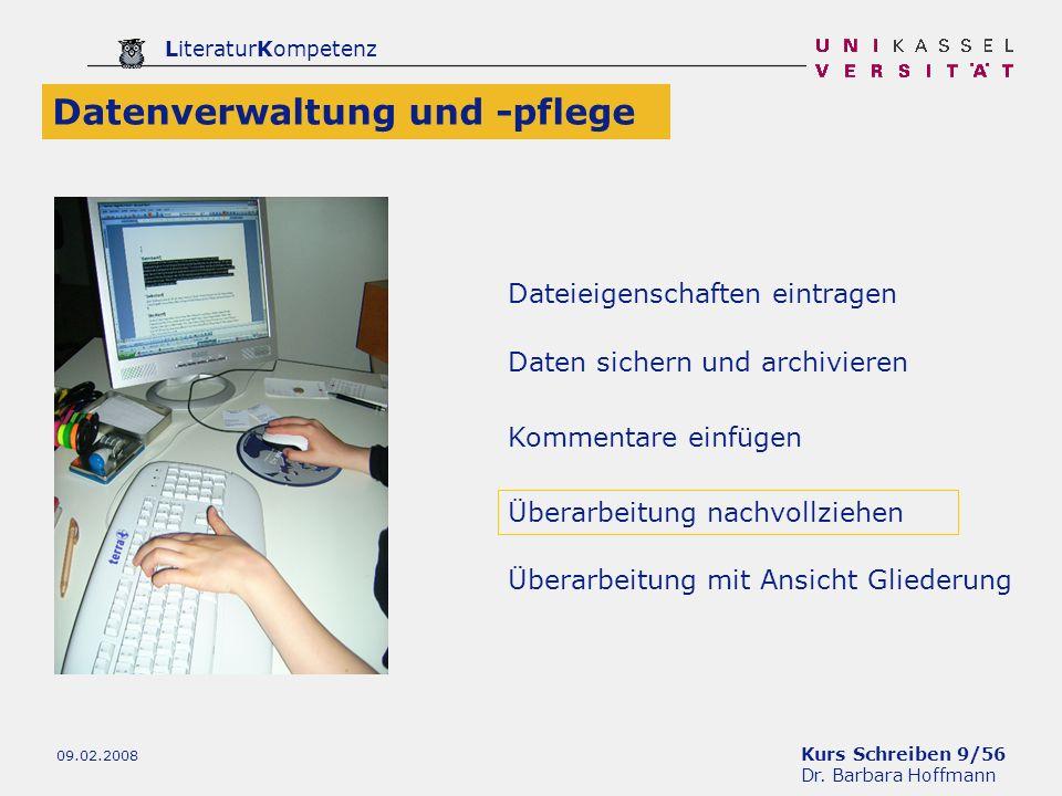 Kurs Schreiben 9/56 Dr. Barbara Hoffmann LiteraturKompetenz 09.02.2008 Dateieigenschaften eintragen Datenverwaltung und -pflege Daten sichern und arch