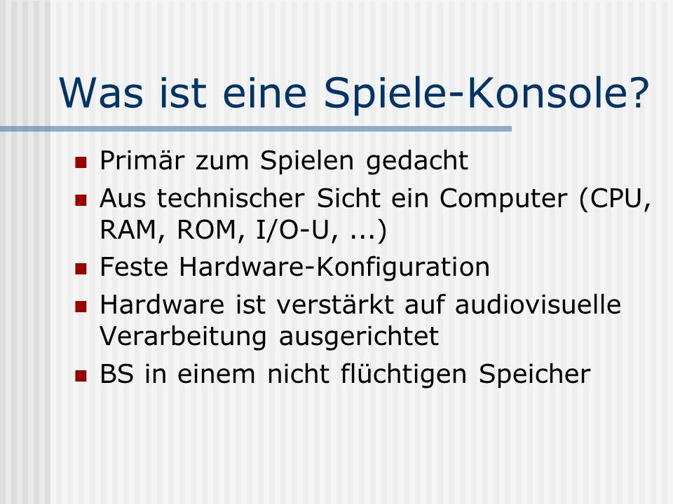 Was ist eine Spiele-Konsole? Primär zum Spielen gedacht Aus technischer Sicht ein Computer (CPU, RAM, ROM, I/O-U,...) Feste Hardware-Konfiguration Har