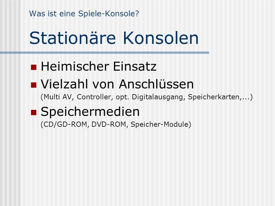 Was ist eine Spiele-Konsole? Stationäre Konsolen Heimischer Einsatz Vielzahl von Anschlüssen (Multi AV, Controller, opt. Digitalausgang, Speicherkarte