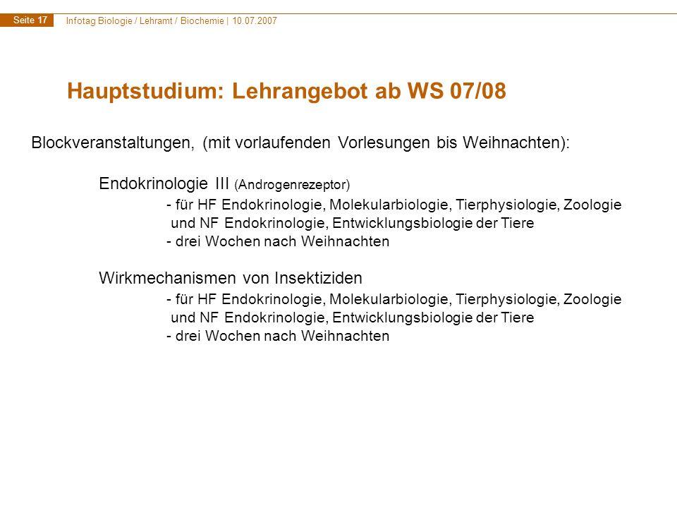 Infotag Biologie / Lehramt / Biochemie | 10.07.2007 Seite 18 Hauptstudium: Lehrangebot ab WS 07/08 Durchgehende Vorlesungen im WS für Blöcke im Sommersemester: - Mikrobiologie - Molekularbiologie - Molekulare Botanik.
