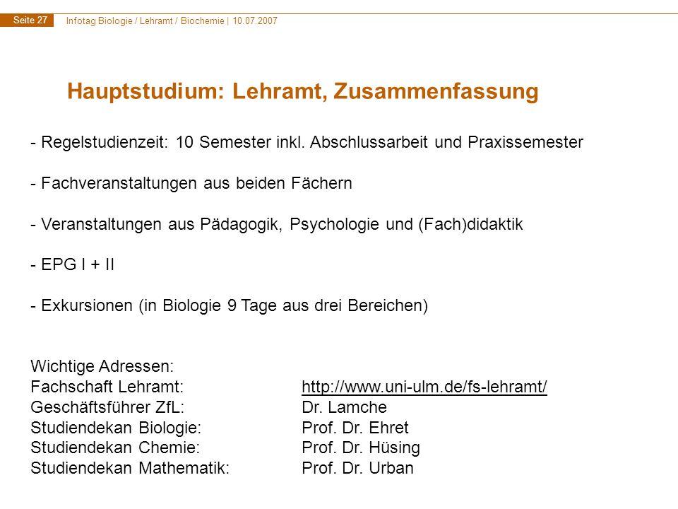 Infotag Biologie / Lehramt / Biochemie | 10.07.2007 Seite 27 Hauptstudium: Lehramt, Zusammenfassung - Regelstudienzeit: 10 Semester inkl.