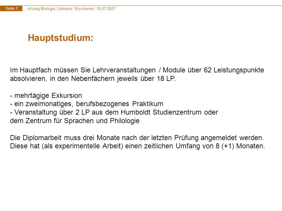 Infotag Biologie / Lehramt / Biochemie | 10.07.2007 Seite 7 Hauptstudium: Im Hauptfach müssen Sie Lehrveranstaltungen / Module über 62 Leistungspunkte absolvieren, in den Nebenfächern jeweils über 18 LP.