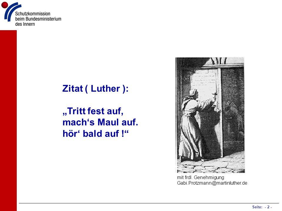 Seite: - 2 - Zitat ( Luther ): Tritt fest auf, machs Maul auf. hör bald auf ! mit frdl. Genehmigung Gabi.Protzmann@martinluther.de