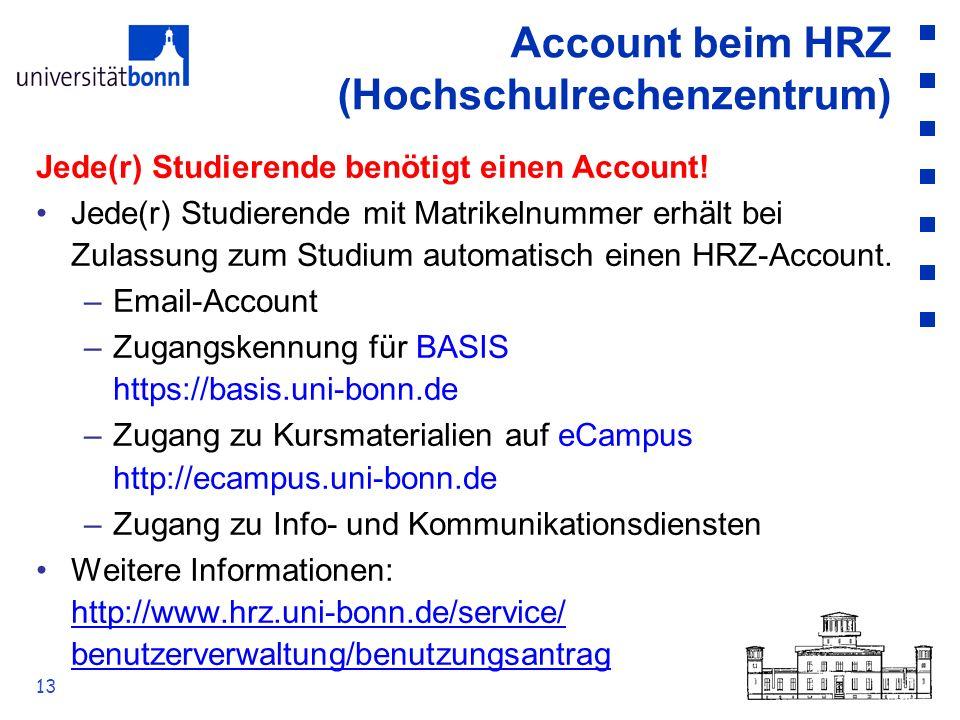 13 Account beim HRZ (Hochschulrechenzentrum) Jede(r) Studierende benötigt einen Account! Jede(r) Studierende mit Matrikelnummer erhält bei Zulassung z