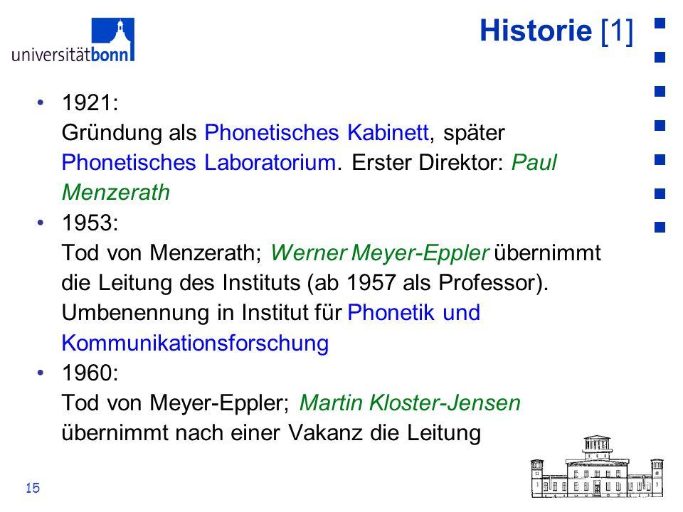 15 Historie [1] 1921: Gründung als Phonetisches Kabinett, später Phonetisches Laboratorium. Erster Direktor: Paul Menzerath 1953: Tod von Menzerath; W