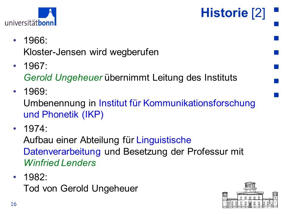 16 Historie [2] 1966: Kloster-Jensen wird wegberufen 1967: Gerold Ungeheuer übernimmt Leitung des Instituts 1969: Umbenennung in Institut für Kommunik