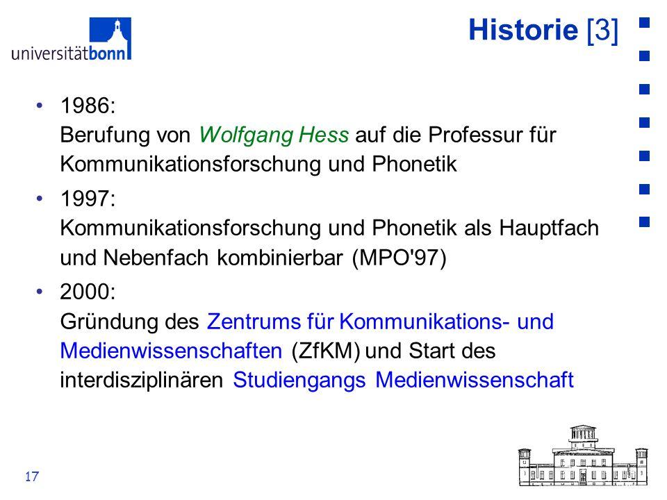 17 Historie [3] 1986: Berufung von Wolfgang Hess auf die Professur für Kommunikationsforschung und Phonetik 1997: Kommunikationsforschung und Phonetik