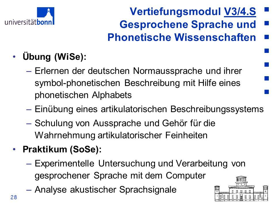28 Vertiefungsmodul V3/4.S Gesprochene Sprache und Phonetische Wissenschaften Übung (WiSe): –Erlernen der deutschen Normaussprache und ihrer symbol-ph