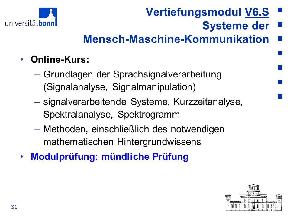 31 Vertiefungsmodul V6.S Systeme der Mensch-Maschine-Kommunikation Online-Kurs: –Grundlagen der Sprachsignalverarbeitung (Signalanalyse, Signalmanipul