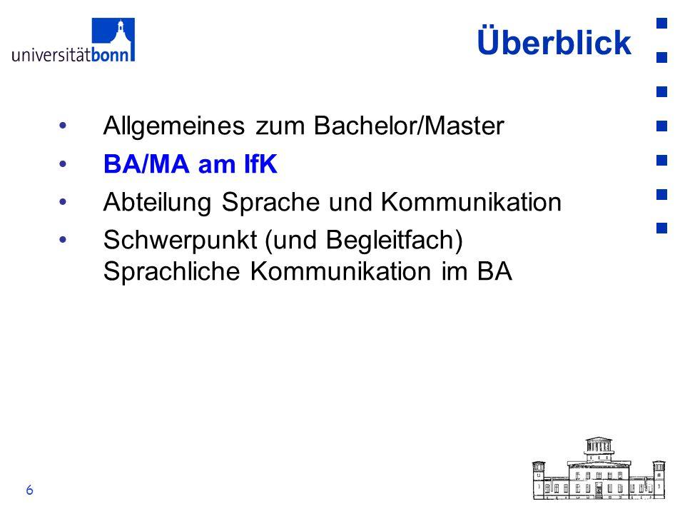 6 Überblick Allgemeines zum Bachelor/Master BA/MA am IfK Abteilung Sprache und Kommunikation Schwerpunkt (und Begleitfach) Sprachliche Kommunikation i