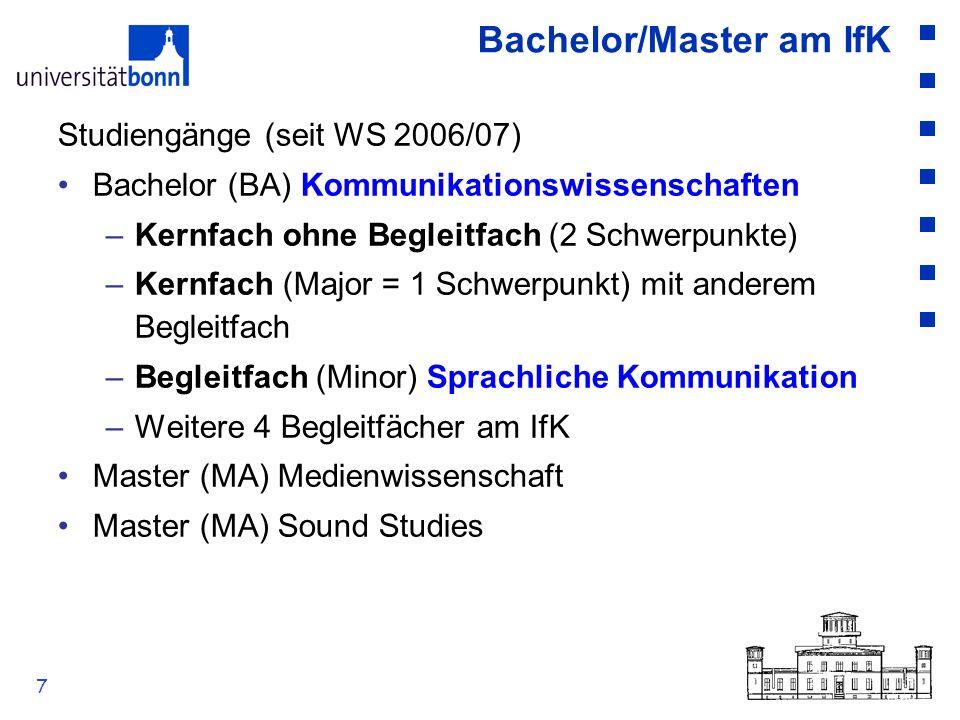 7 Bachelor/Master am IfK Studiengänge (seit WS 2006/07) Bachelor (BA) Kommunikationswissenschaften –Kernfach ohne Begleitfach (2 Schwerpunkte) –Kernfa