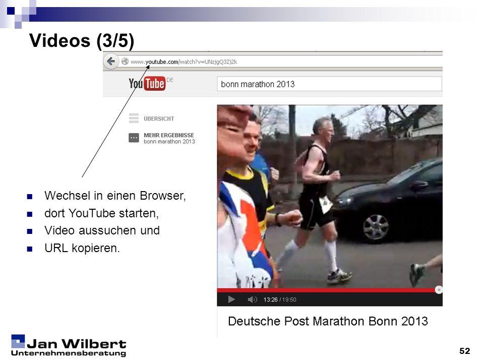 Videos (3/5) 52 Wechsel in einen Browser, dort YouTube starten, Video aussuchen und URL kopieren.