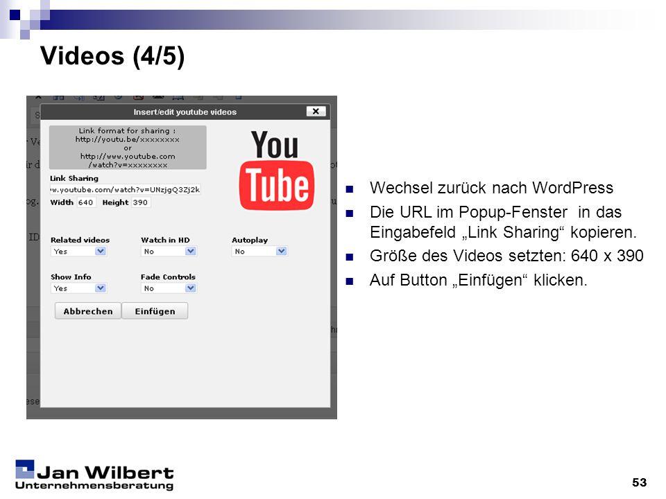 Videos (4/5) 53 Wechsel zurück nach WordPress Die URL im Popup-Fenster in das Eingabefeld Link Sharing kopieren. Größe des Videos setzten: 640 x 390 A