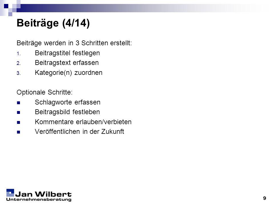 Beiträge (4/14) Beiträge werden in 3 Schritten erstellt: 1. Beitragstitel festlegen 2. Beitragstext erfassen 3. Kategorie(n) zuordnen Optionale Schrit