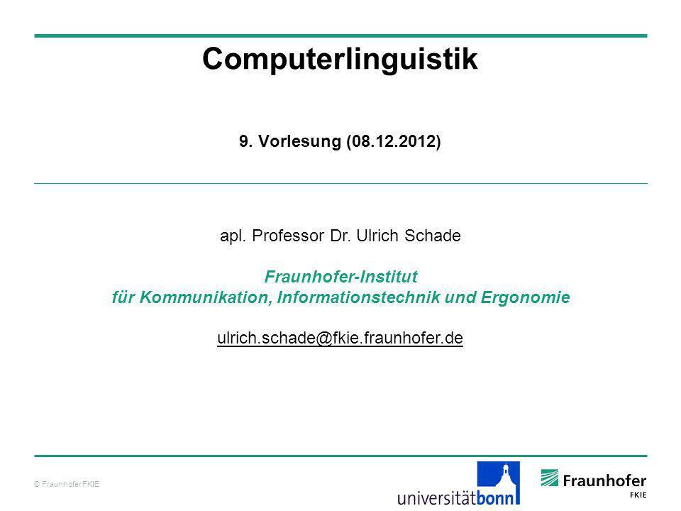 © Fraunhofer FKIE Computerlinguistik Einführung Methoden Tagging Formale Methoden Parsing Ontologien Anwendungen Informationsextraktion Maschinelle Übersetzung Textanalyse Inhalt der Vorlesung